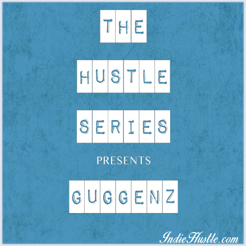 The Hustle Series: Guggenz
