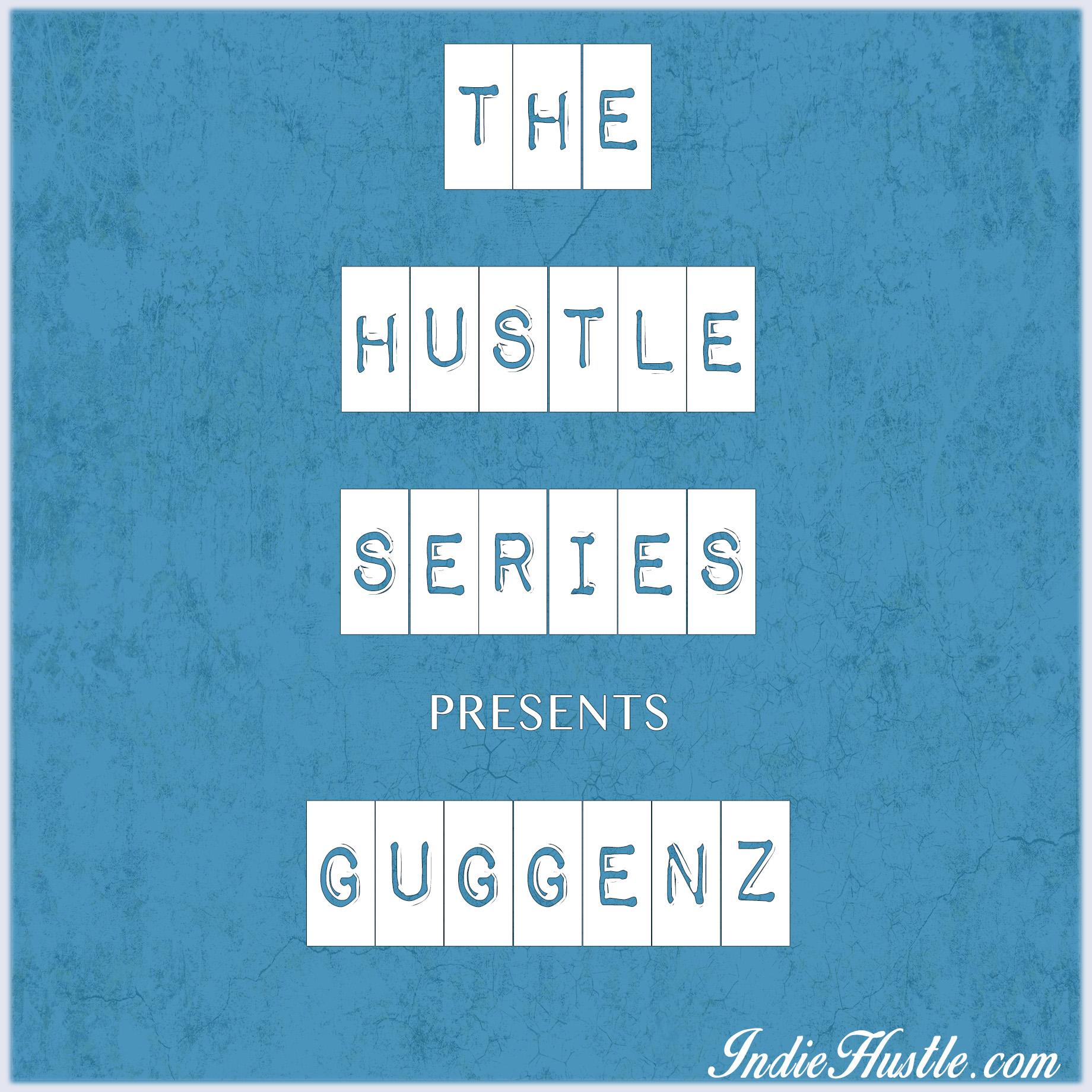 The Hustle Series: Guggenz