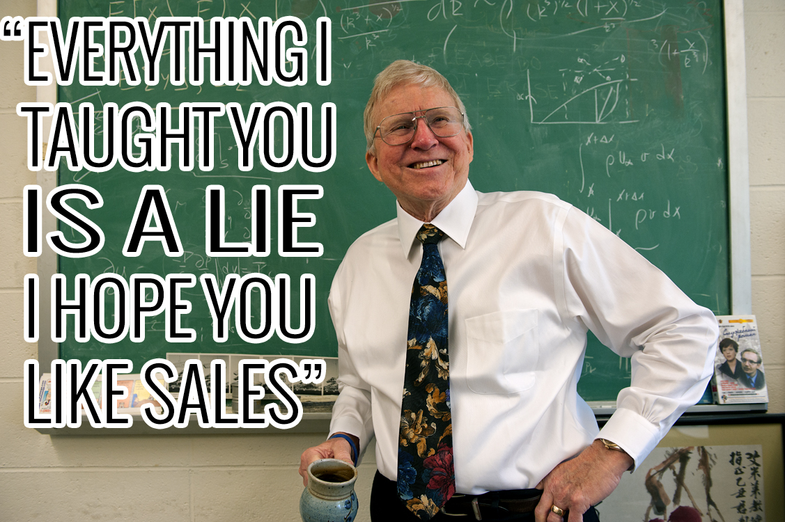 Everything I Taught You Is A Lie, I Hope You Like Sales Says Professor – Hustle Report